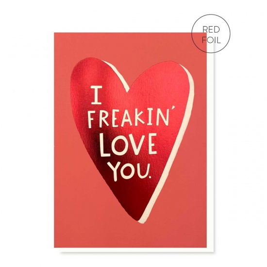 I Freakin Love You Card